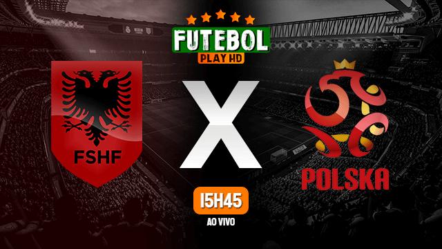 Assistir Albânia x Polônia ao vivo online 12/10/2021 HD