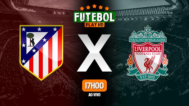 Assistir Atlético de Madrid x Liverpool ao vivo online 18/02/2020
