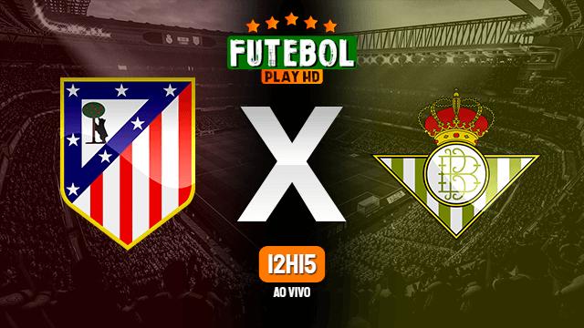Assistir Atlético Madrid x Betis ao vivo online HD 11/07/2020