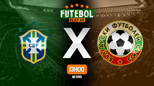 Assistir Brasil x Bulgária ao vivo online 10/06/2021 HD