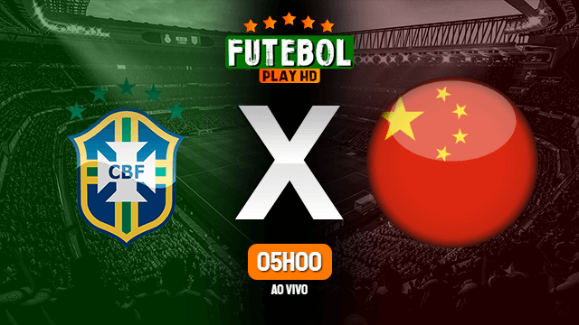 Assistir Brasil x China ao vivo online 08/06/2021 HD
