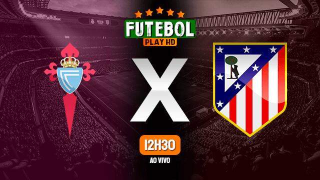 Assistir Celta x Atlético Madrid ao vivo online 07/07/2020