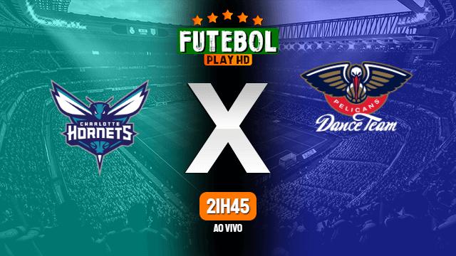 Assistir Charlotte Hornets x New Orleans Pelicans ao vivo HD 08/01/2021 Grátis