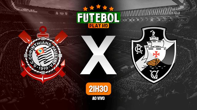 Assistir Corinthians x Vasco ao vivo online 25/05/2021 HD