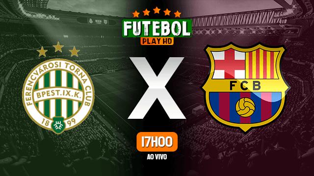 Assistir Ferencváros x Barcelona ao vivo HD 02/12/2020 Grátis