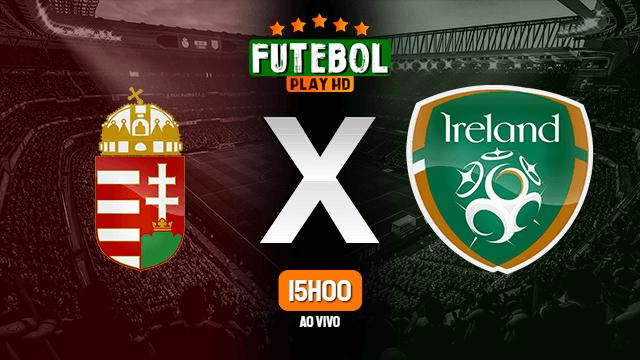 Assistir Hungria x Irlanda ao vivo 08/06/2021 HD