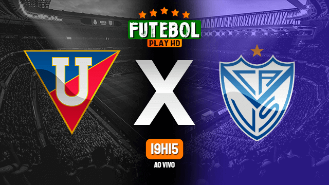 Assistir LDU x Vélez Sarsfield ao vivo Online HD 27/04/2021
