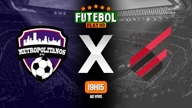 Assistir Metropolitanos x Athletico-PR ao vivo 11/05/2021 HD online