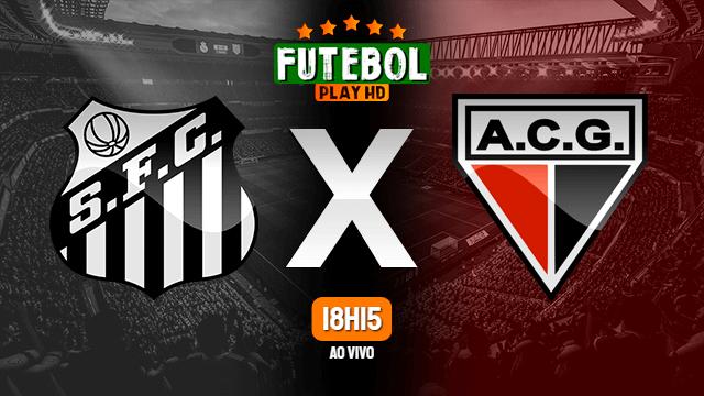 Assistir Santos x Atlético-GO ao vivo 25/07/2021 HD