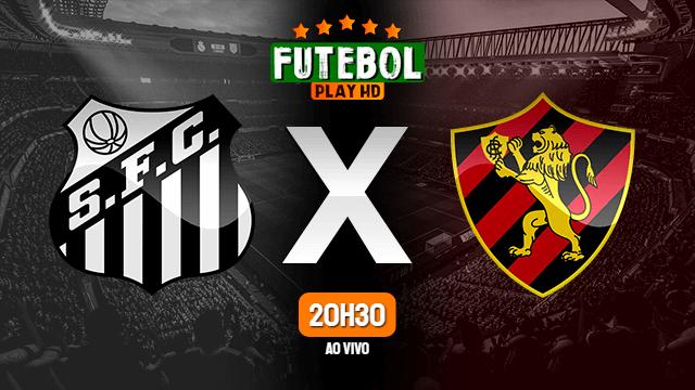Assistir Santos x Sport ao vivo 30/06/2021 HD