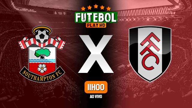 Assistir Southampton x Fulham ao vivo Grátis HD 15/05/2021