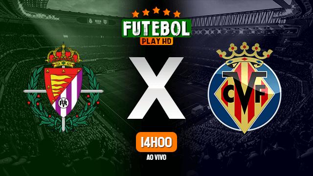 Assistir Valladolid x Villarreal ao vivo Grátis HD 13/05/2021